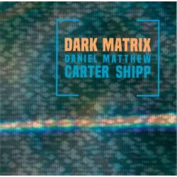 Dark Matrix w/ Daniel Carter