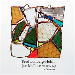 No Time Left for Sadness w/Fred Lonberg-Holm
