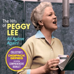 The Hits of Peggy Lee: All Aglow Again!