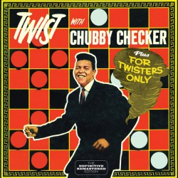 Chubby Checker - Twist with + for Twisters Only