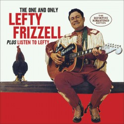 The One and Only Lefty Frizzell + Listen to Lefty