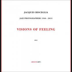 Visions of Feeling: Jazz Photographers 1940-2013