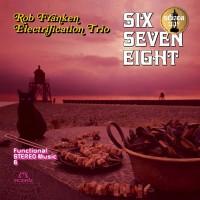 The Rob Franken Electrification Trio: Six Seven Ei