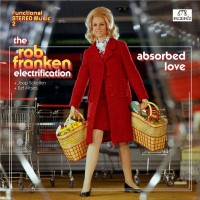 The Rob Franken Electrification: Absorbed Love
