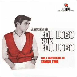 A Musica de Edu Lobo por Edu Lobo w/Tamba Trio
