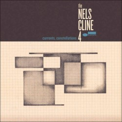 The Nels Cline 4: Currents, Constellations