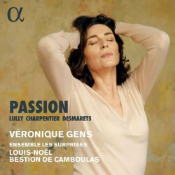 Lully, Charpentier & Desmarets: Passion