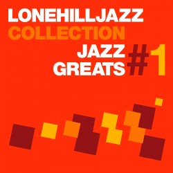 Lone Hill Jazz Collection - Jazz Greats Vol. 1