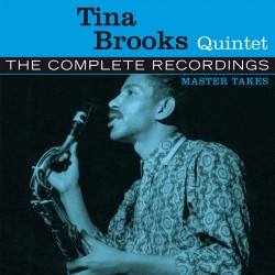 The Complete Tina Brooks Quintet Master Takes