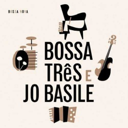Bossa Tres E Jo Basile
