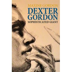 Dexter Gordon: Sophisticated Giant (French Book)