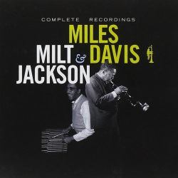 Miles Davis and Milt Jackson: Complete Recordings