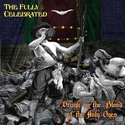 Fully Celebrated: Drunk on the Blood of the Holy O
