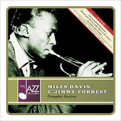 Miles Davis and Jimmy Forrest Complete Sessions