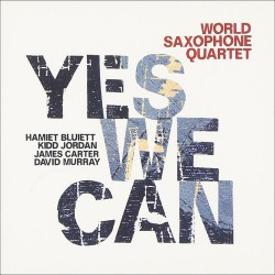 World Saxophone Quartet: Yes We Can