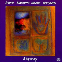 Skyway - Adam Rudolph Moving Pictures