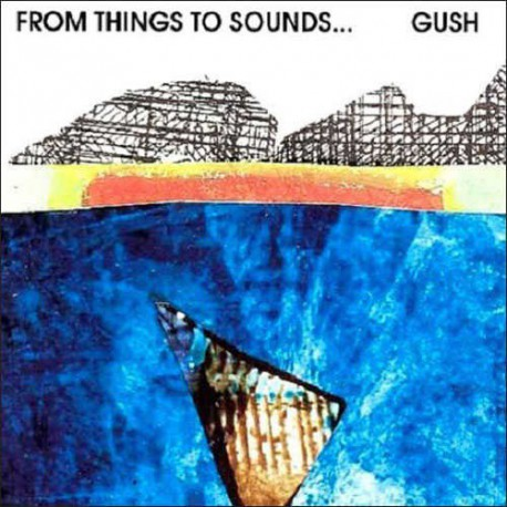 Gush - from Things to Sounds...