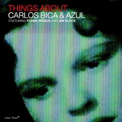 Carlos Bica and Azul - Things About
