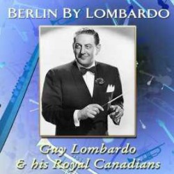 Berlin by Lombardo with His Royal Canadians
