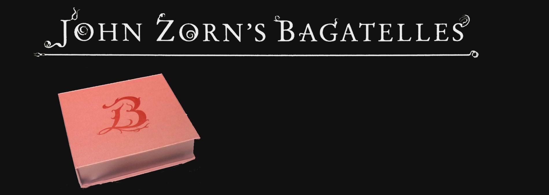 JOHN ZORN'S BAGATELLES 1
